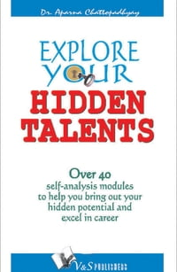 Explore your Hidden Talents: Over 40 self analysis module to help you bring out your hidden…