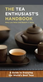 The Tea Enthusiast's Handbook: A Guide to the World's Best Teas by Mary Lou Heiss