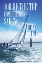 100 of the Top Competitors in Sailing of All Time by alex trostanetskiy