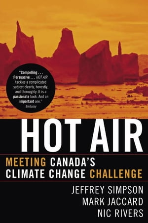 Hot Air: Meeting Canada's Climate Change Challenge by Jeffrey Simpson