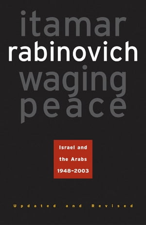 Waging Peace Israel and the Arabs,  1948-2003