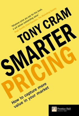 Book Smarter Pricing: How to capture more value in your market by Tony. Cram