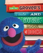 Grover's Cute and Adorable Book of Books by Maria Casing