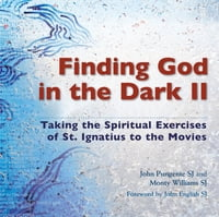 Finding God in the Dark II: Taking the Spiritual Exercises of St. Ignatius to the Movies