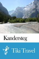 Kandersteg (Switzerland) Travel Guide - Tiki Travel by Tiki Travel