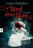 Land ohne Lilien - Geraubt: Band 1 by Lauren  DeStefano