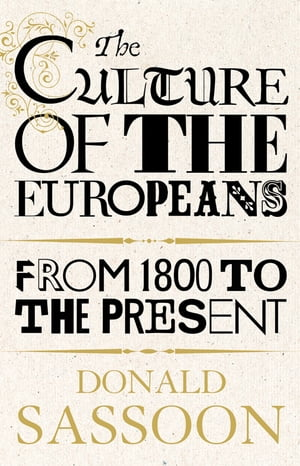 The Culture of the Europeans (Text Only Edition) by Donald Sassoon