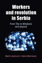 Workers and Revolution in Serbia: From Tito to Miloevic and beyond