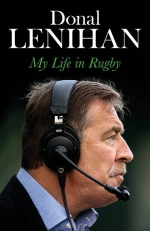 Donal Lenihan My Life in Rugby