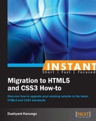 Instant Migration to HTML5 and CSS3 How-to by Dushyant Kanungo