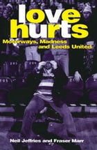 Love Hurts: Motorways, Madness and Leeds United