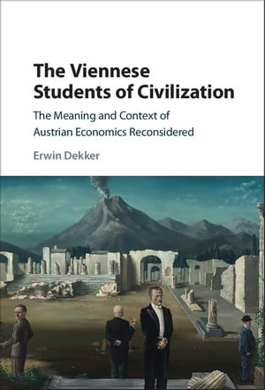 The Viennese Students of Civilization The Meaning and Context of Austrian Economics Reconsidered