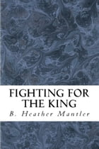 Fighting for the King by B. Heather Mantler
