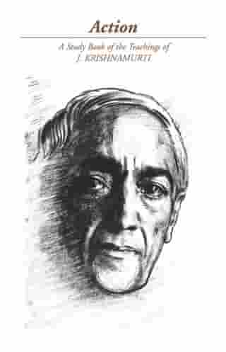 Action: A Selection of Passages from the Teachings of J Krishnamurti