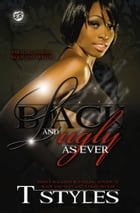 Black & Ugly As Ever (The Cartel Publications Presents) by T. Styles