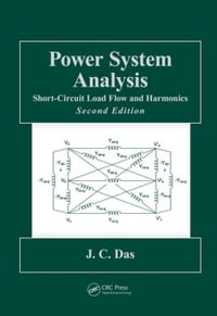 Power System Analysis: Short-Circuit Load Flow and Harmonics, Second Edition