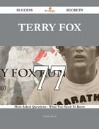 Terry Fox 77 Success Secrets - 77 Most Asked Questions On Terry Fox - What You Need To Know