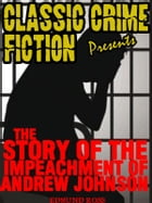 History Of The Impeachment Of Andrew Johnson by Edmund Ross