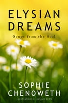 Elysian Dreams: Songs from the Soul by Sophie Chenoweth