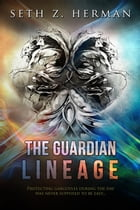 The Guardian Lineage by Seth Z. Herman