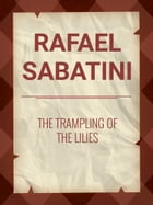 The Trampling of the Lilies by Rafael Sabatini