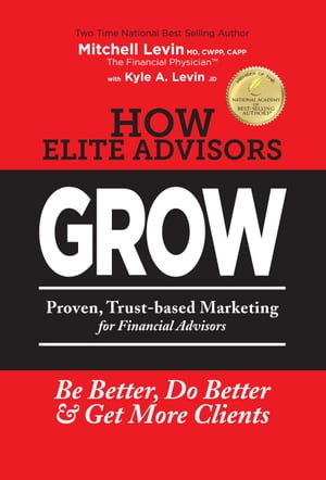 How Elite Advisors Grow: Proven, Trust-based Marketing For Financial Advisors by Mitch Levin