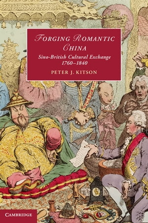 Forging Romantic China Sino-British Cultural Exchange 1760?1840