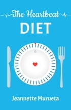 The Heartbeat Diet: How to Be Slim (The Water Diet Book 2) by Jeannette Murueta