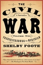 The Civil War: A Narrative: Volume 2: Fredericksburg to Meridian by Shelby Foote