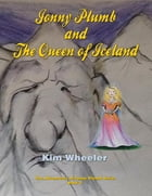 Jonny Plumb and the Queen of Iceland: The Adventures of Jonny Plumb by Kim Wheeler