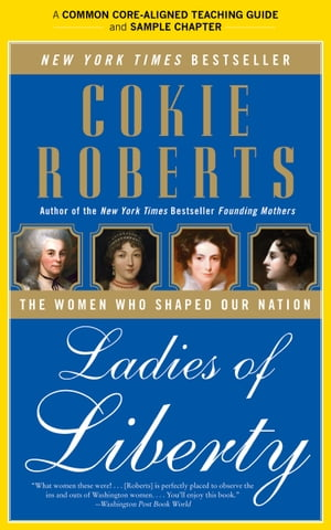 A Teacher's Guide to Ladies of Liberty Common-Core Aligned Teacher Materials and a Sample Chapter