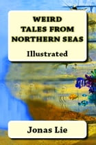 "Weird Tales from Northern Seas: ""Illustrated"" by Jonas Lie"
