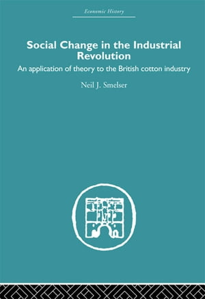 Social Change in the Industrial Revolution An Application of Theory to the British Cotton Industry