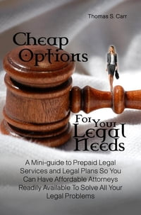 Cheap Options For Your Legal Needs: A Mini-guide to Prepaid Legal Services and Legal Plans So You…