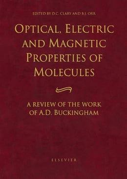 Book Optical, Electric and Magnetic Properties of Molecules: A Review of the Work of A.D. Buckingham by D.C. Clary