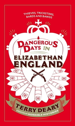 Book Dangerous Days in Elizabethan England: Thieves, Tricksters, Bards and Bawds by Terry Deary