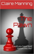 The Pawn: Could you have lived before this life? Do you believe in reincarnation? by Claire Manning