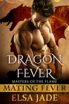 Dragon Fever: Masters of the Flame by Elsa Jade