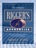 The Complete Rigger's Apprentice: Tools and Techniques for Modern and Traditional Rigging: Tools and Techniques for Modern and Traditional Rigging by Brion Toss