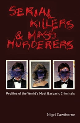 Book Serial Killers and Mass Murderers: Profiles of the World's Most Barbaric Criminals by Nigel Cawthorne