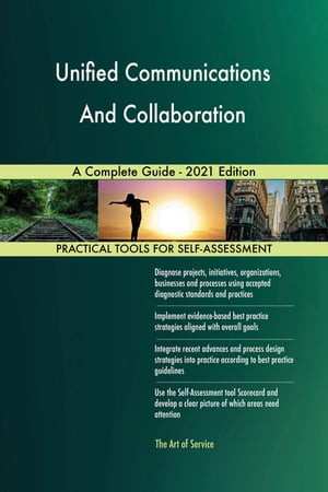 Unified Communications And Collaboration A Complete Guide - 2021 Edition by Gerardus Blokdyk