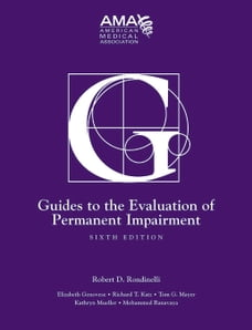 Guides to the Evaluation of Permanent Impairment, sixth edition