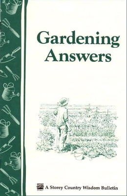 Book Gardening Answers: Storey's Country Wisdom Bulletin A-49 by Editors of Storey Publishing