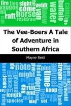 The Vee-Boers: A Tale of Adventure in Southern Africa by Mayne Reid