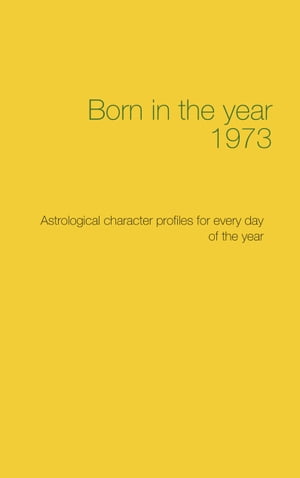 Born in the year 1973: Astrological character profiles for every day of the year by Christoph Däppen