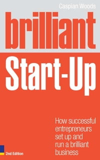 Brilliant Start-Up: How successful entrepreneurs set up and run a brilliant business