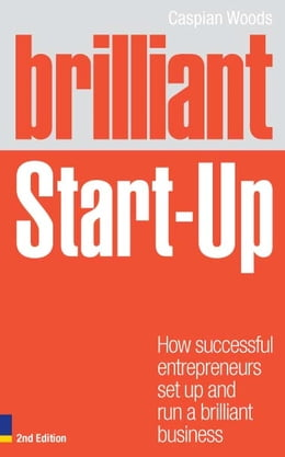 Book Brilliant Start-Up: How successful entrepreneurs set up and run a brilliant business by Caspian Woods