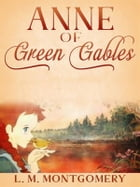 Anne of Green Gables (Annotated) by L. M. Montgomery