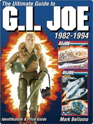 The Ultimate Guide to G.I. Joe 1982-1994