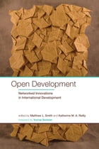 Open Development: Networked Innovations in International Development by Matthew L. Smith